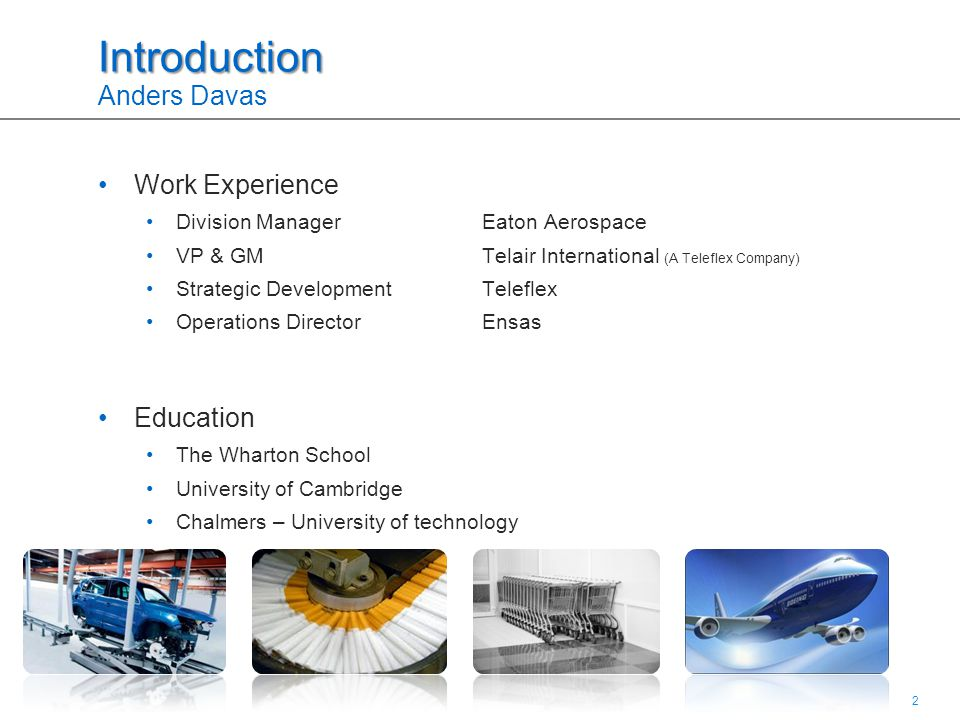 2 2 Introduction Introduction Anders Davas Work Experience Division Manager Eaton Aerospace VP & GM Telair International (A Teleflex Company) Strategi