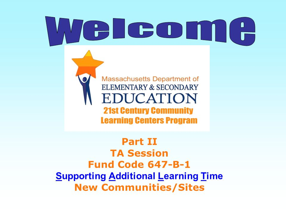 Part II TA Session Fund Code 647-B-1 Supporting Additional Learning Time New Communities/Sites