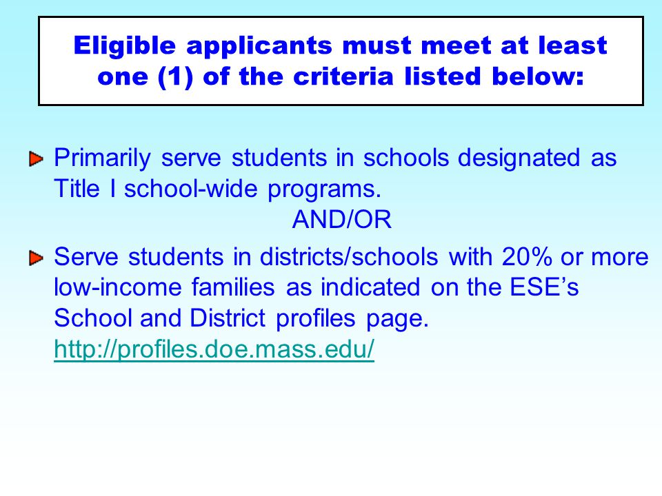 Eligible applicants must meet at least one (1) of the criteria listed below: Primarily serve students in schools designated as Title I school-wide pro