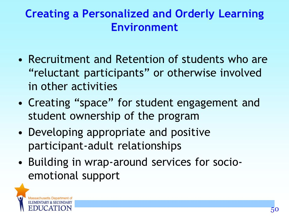 "50 Creating a Personalized and Orderly Learning Environment Recruitment and Retention of students who are ""reluctant participants"" or otherwise involv"