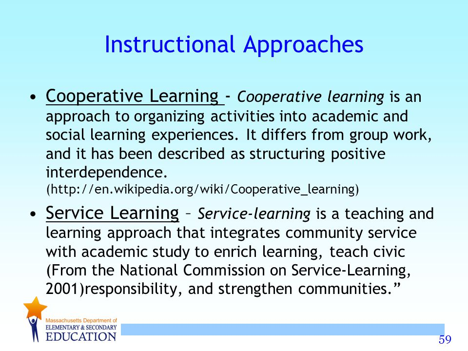 59 Instructional Approaches Cooperative Learning - Cooperative learning is an approach to organizing activities into academic and social learning expe