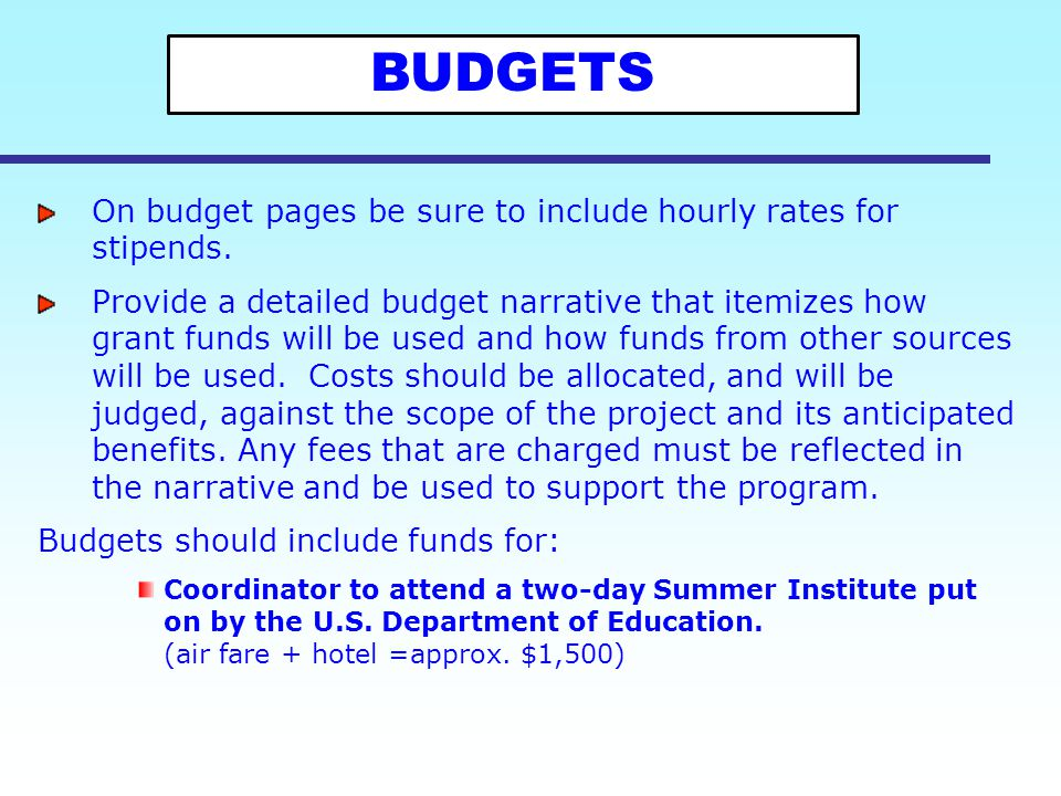 On budget pages be sure to include hourly rates for stipends. Provide a detailed budget narrative that itemizes how grant funds will be used and how f