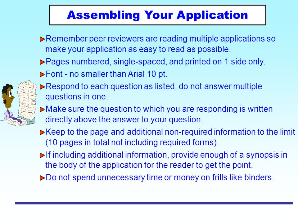 Remember peer reviewers are reading multiple applications so make your application as easy to read as possible. Pages numbered, single-spaced, and pri