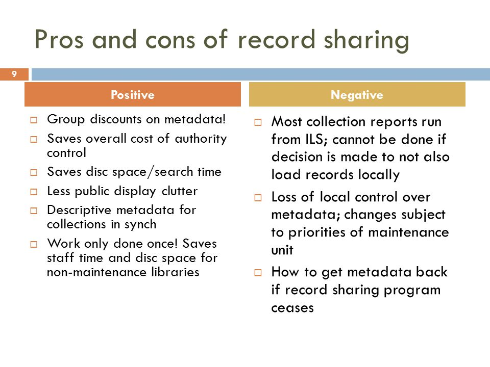 Pros and cons of record sharing Positive  Group discounts on metadata.