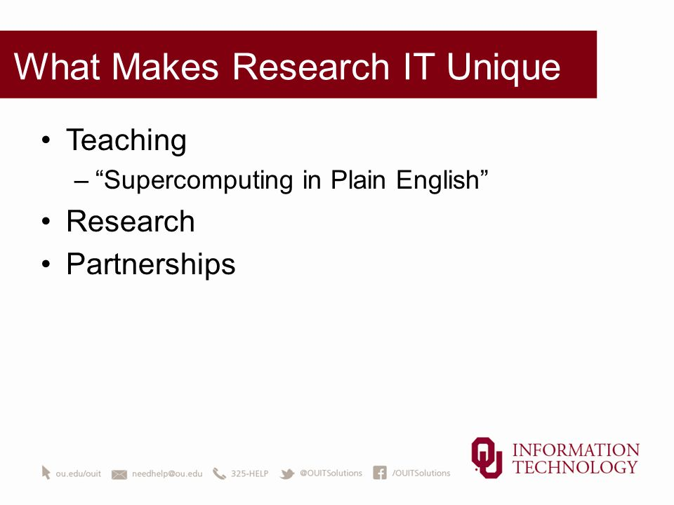 What Makes Research IT Unique Teaching – Supercomputing in Plain English Research Partnerships