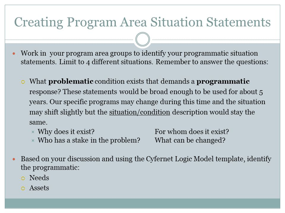 Creating Program Area Situation Statements Work in your program area groups to identify your programmatic situation statements. Limit to 4 different s