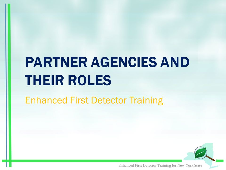 PARTNER AGENCIES AND THEIR ROLES Enhanced First Detector Training