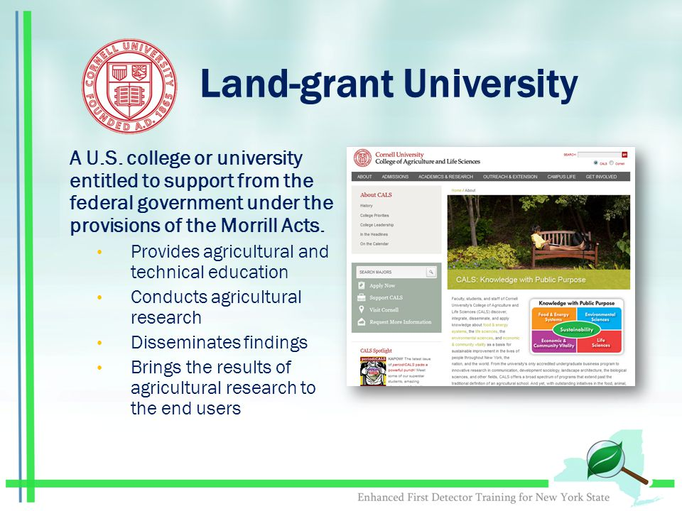 Land-grant University A U.S. college or university entitled to support from the federal government under the provisions of the Morrill Acts. Provides