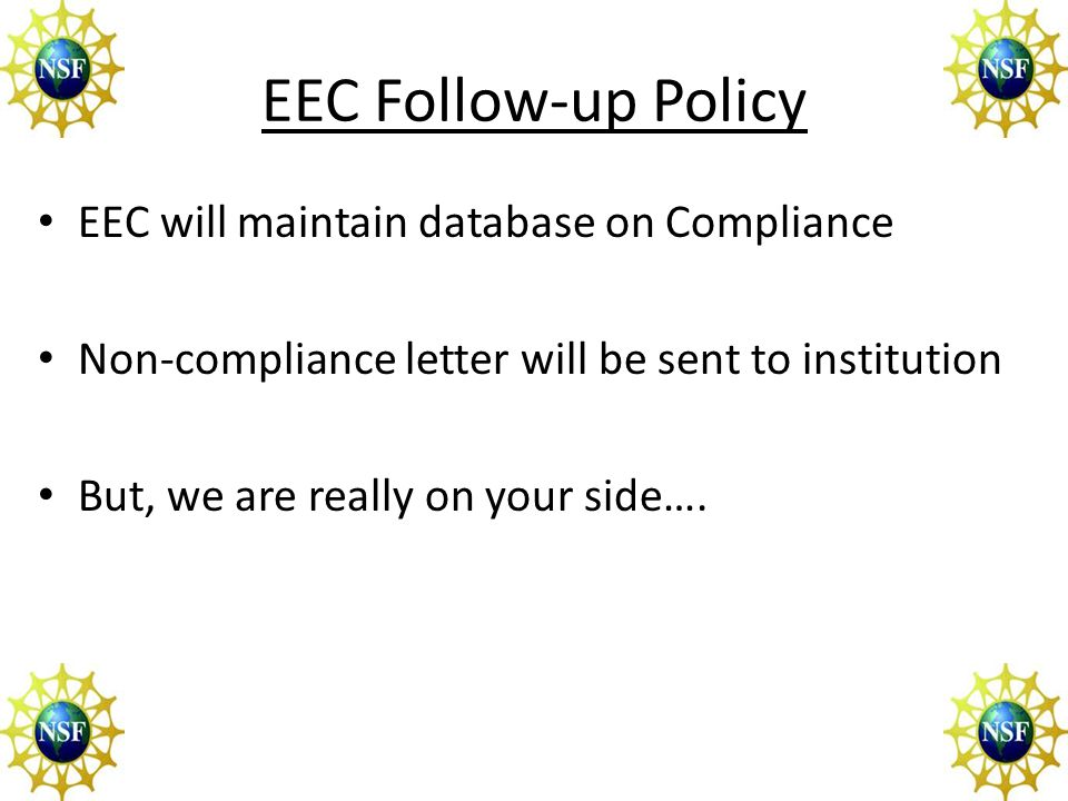 EEC Follow-up Policy EEC will maintain database on Compliance Non-compliance letter will be sent to institution But, we are really on your side….