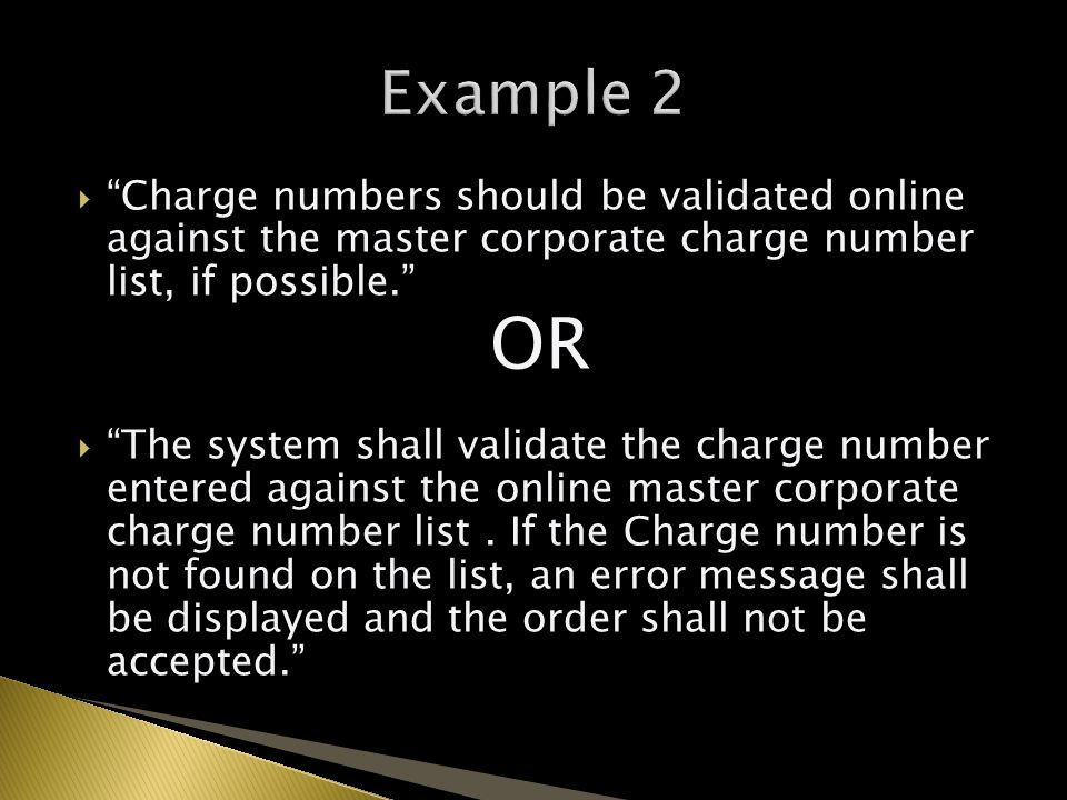  Charge numbers should be validated online against the master corporate charge number list, if possible. OR  The system shall validate the charge number entered against the online master corporate charge number list.