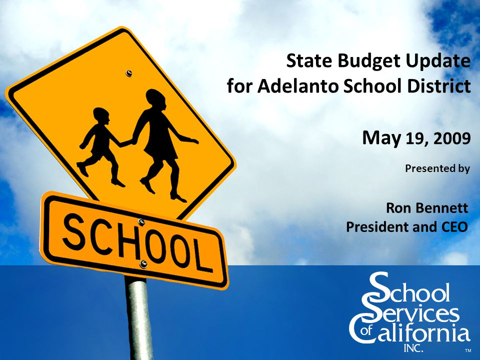State Budget Update for Adelanto School District May 19, 2009 Presented by Ron Bennett President and CEO