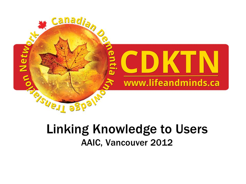 Linking Knowledge to Users AAIC, Vancouver 2012
