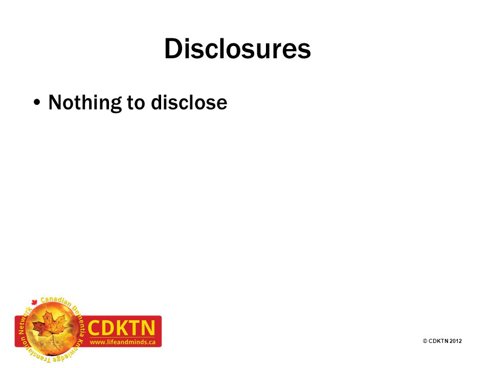 Disclosures Nothing to disclose © CDKTN 2012