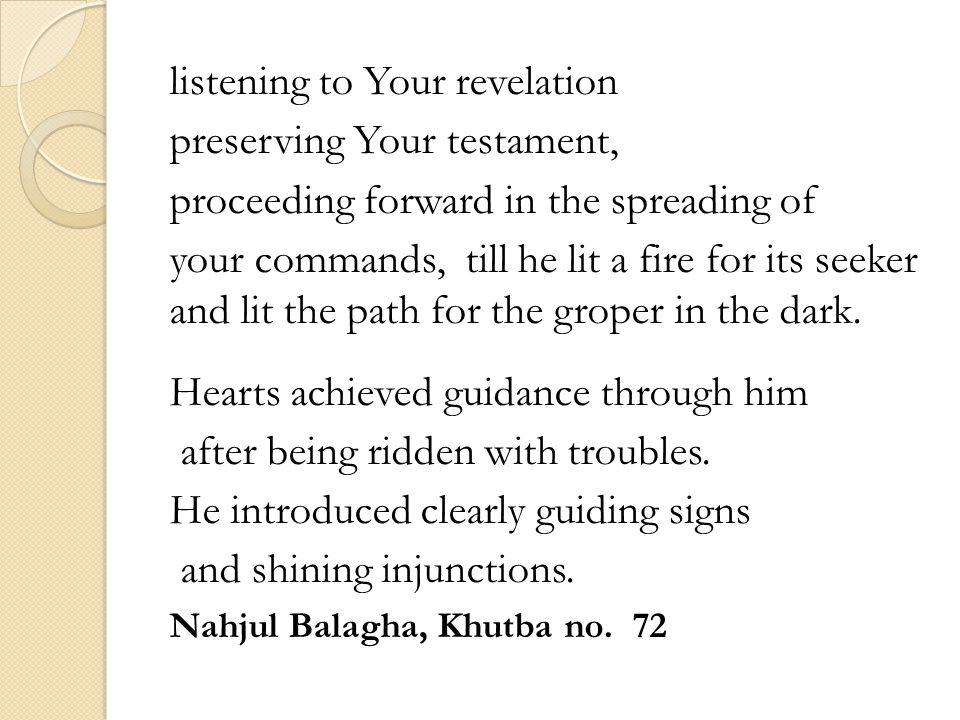listening to Your revelation preserving Your testament, proceeding forward in the spreading of your commands, till he lit a fire for its seeker and lit the path for the groper in the dark.