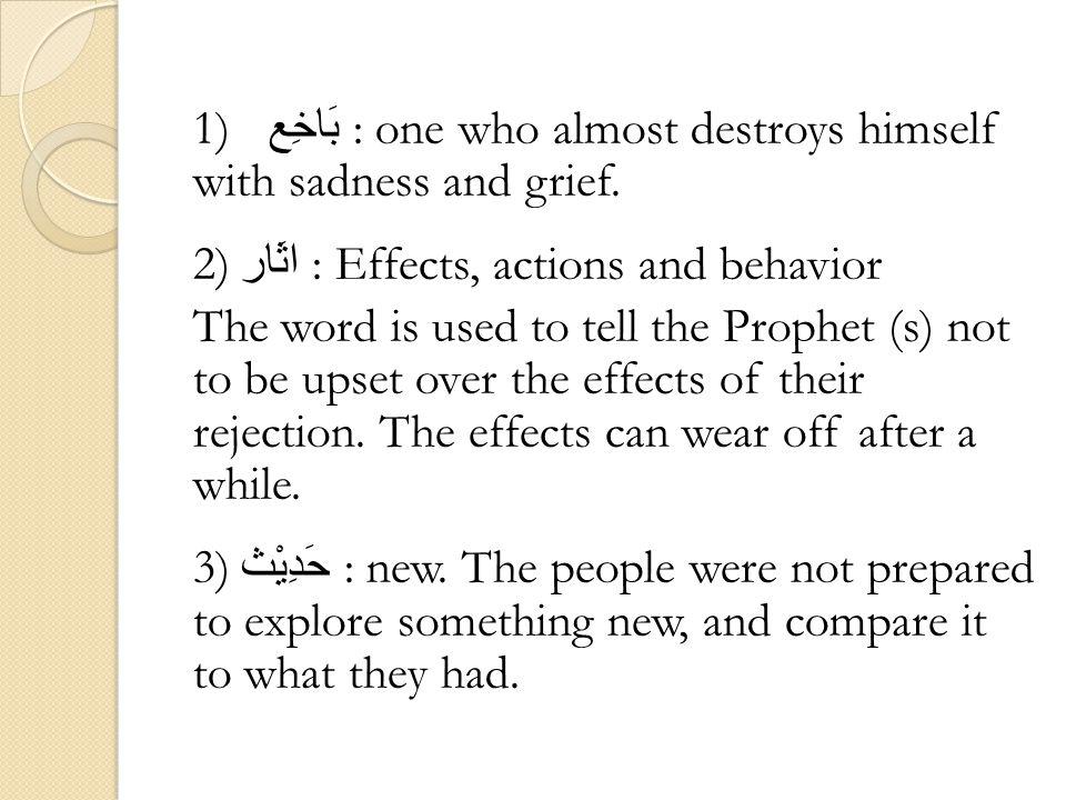 1) بَاخِع : one who almost destroys himself with sadness and grief.