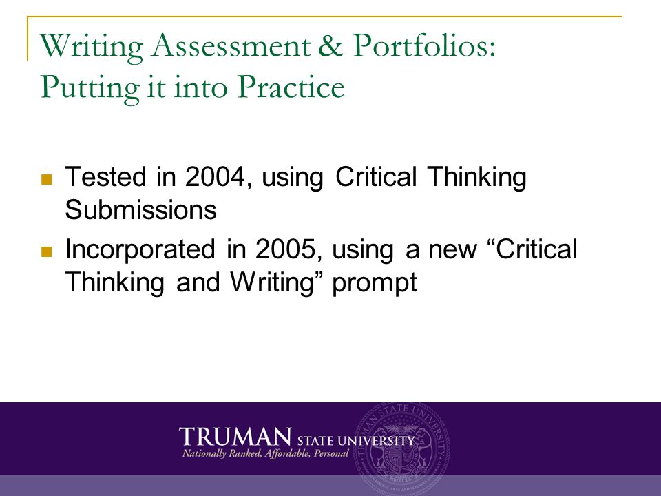 Writing Assessment & Portfolios: Putting it into Practice Tested in 2004, using Critical Thinking Submissions Incorporated in 2005, using a new Critical Thinking and Writing prompt