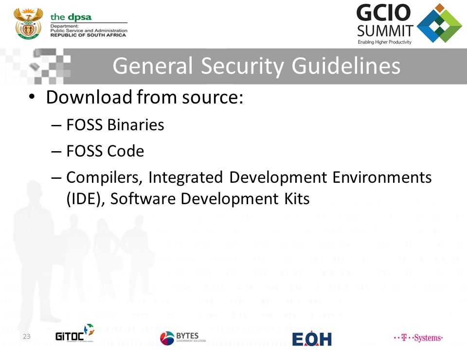 General Security Guidelines 23 Download from source: – FOSS Binaries – FOSS Code – Compilers, Integrated Development Environments (IDE), Software Development Kits