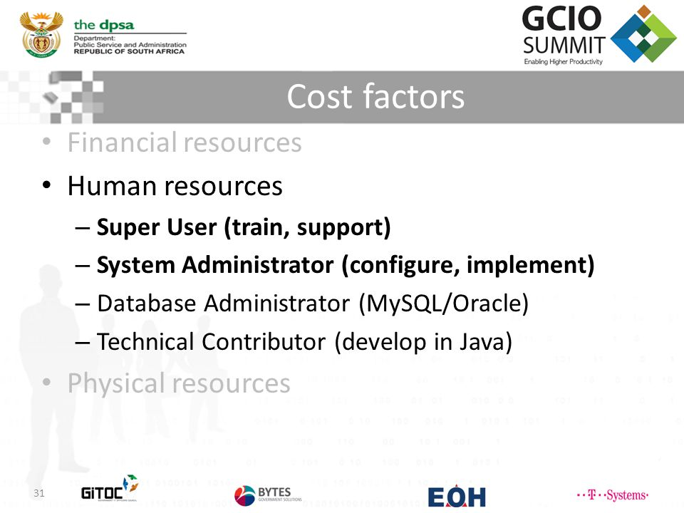 Cost factors 31 Financial resources Human resources – Super User (train, support) – System Administrator (configure, implement) – Database Administrator (MySQL/Oracle) – Technical Contributor (develop in Java) Physical resources