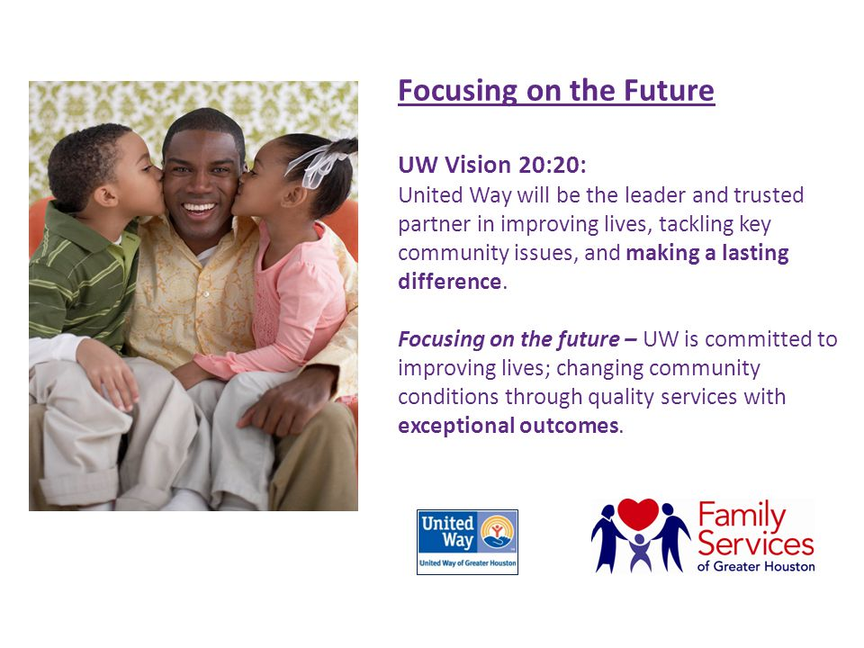 UW Vision 20:20: United Way will be the leader and trusted partner in improving lives, tackling key community issues, and making a lasting difference.