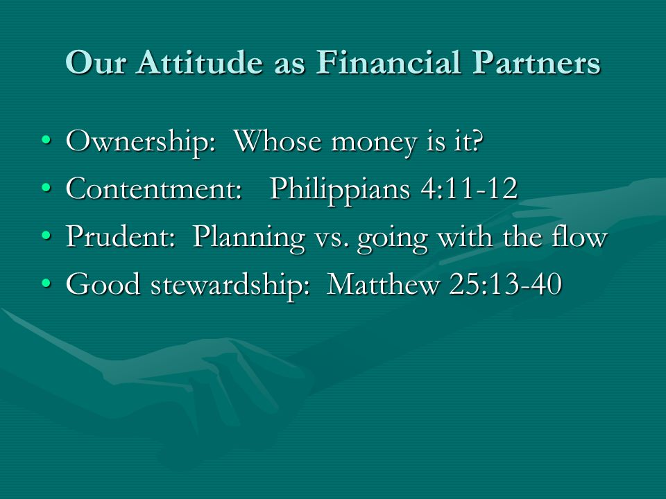 Our Attitude as Financial Partners Ownership: Whose money is it?Ownership: Whose money is it.