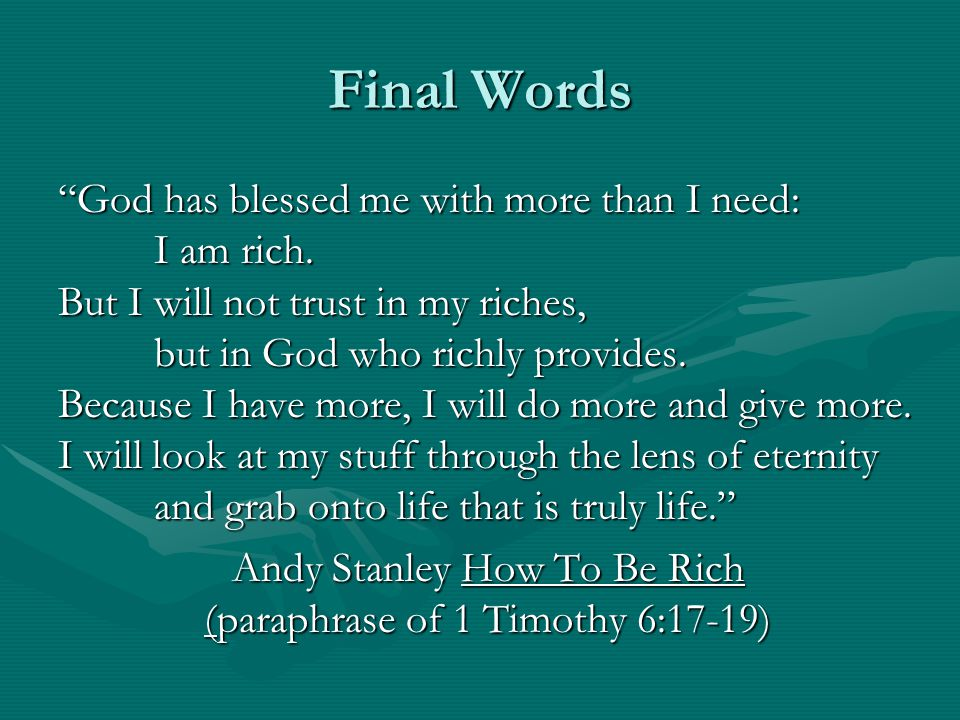 Final Words God has blessed me with more than I need: I am rich.