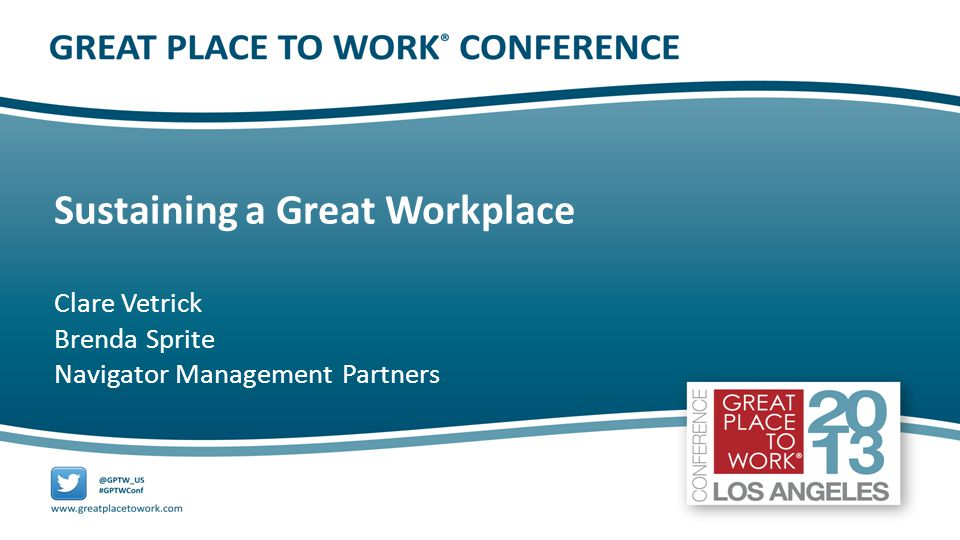 1 Sustaining a Great Workplace Clare Vetrick Brenda Sprite Navigator Management Partners