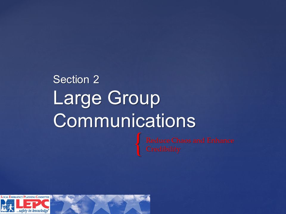 { Reduce Chaos and Enhance Credibility Section 2 Large Group Communications