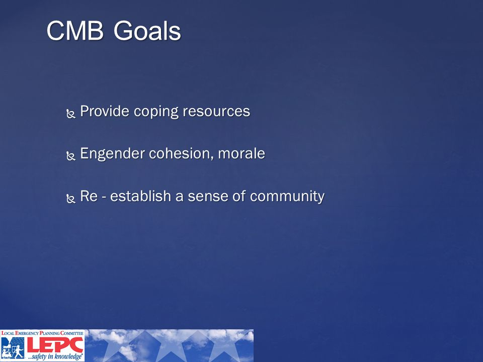  Provide coping resources  Engender cohesion, morale  Re - establish a sense of community CMB Goals