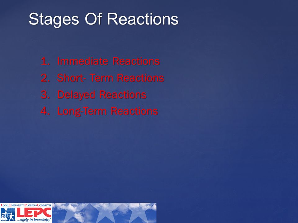 Stages Of Reactions 1.Immediate Reactions 2.Short- Term Reactions 3.Delayed Reactions 4.Long-Term Reactions