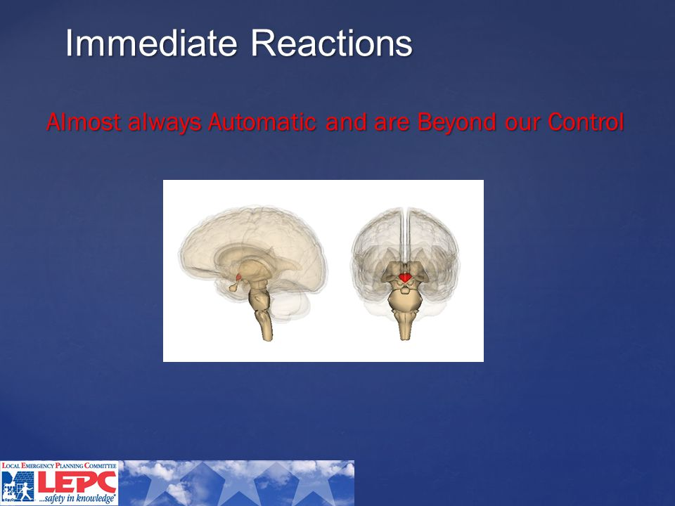 Immediate Reactions Almost always Automatic and are Beyond our Control