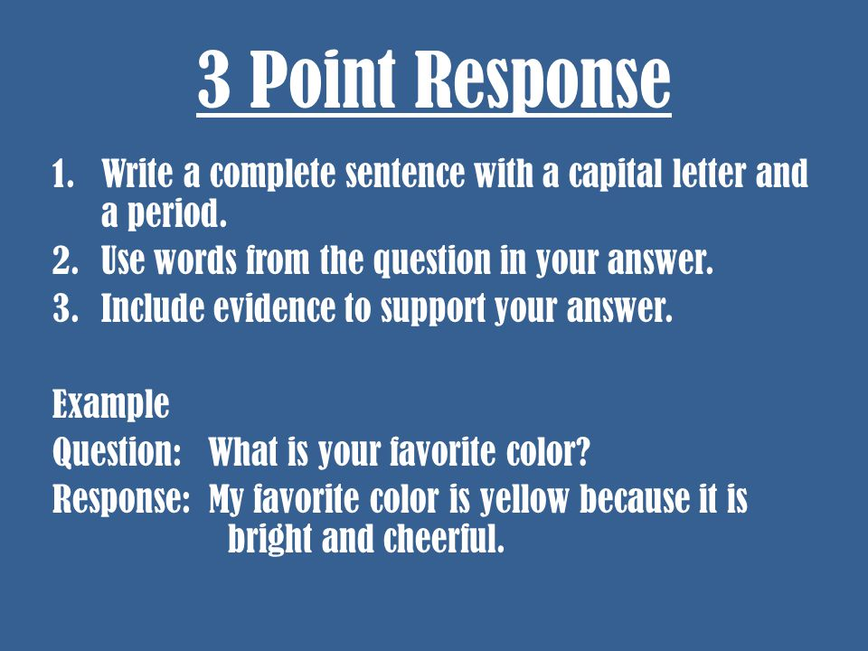 3 Point Response 1.Write a complete sentence with a capital letter and a period.