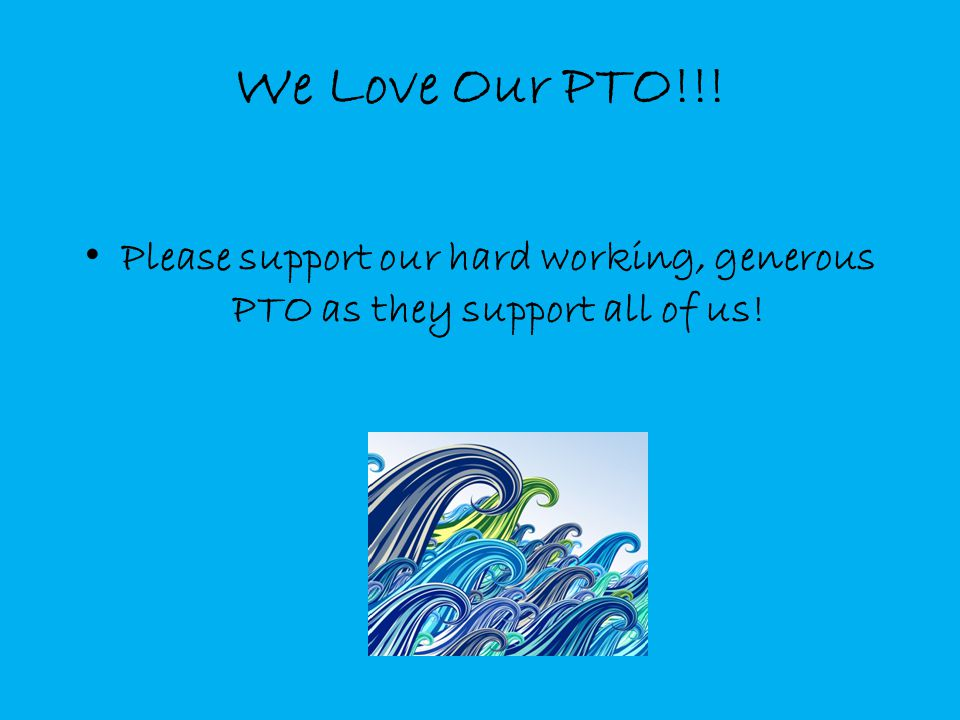 We Love Our PTO!!! Please support our hard working, generous PTO as they support all of us!