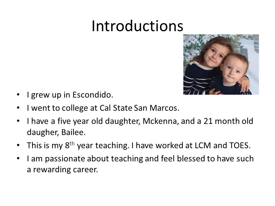 Introductions I grew up in Escondido.I went to college at Cal State San Marcos.
