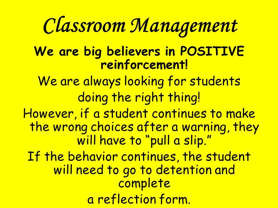 Classroom Management We are big believers in POSITIVE reinforcement.