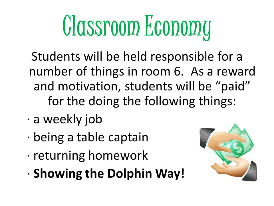 Classroom Economy Students will be held responsible for a number of things in room 6.