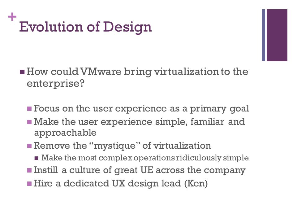 + Evolution of Design How could VMware bring virtualization to the enterprise.