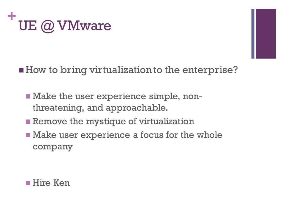 + UE @ VMware How to bring virtualization to the enterprise.