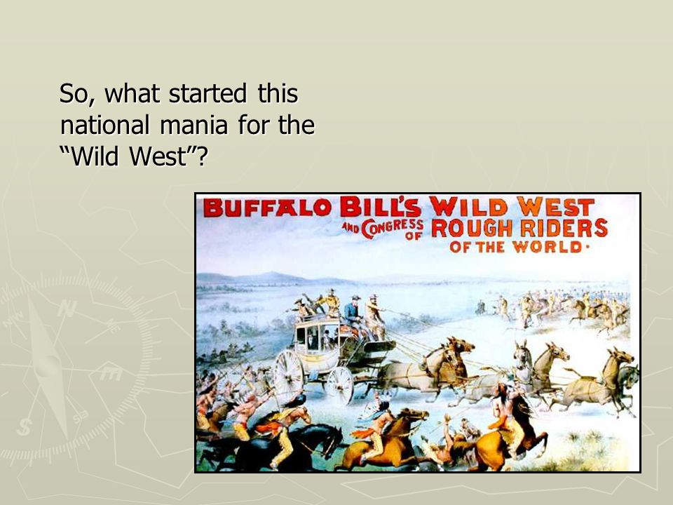 So, what started this national mania for the Wild West .