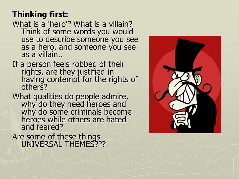 Thinking first: What is a hero . What is a villain.