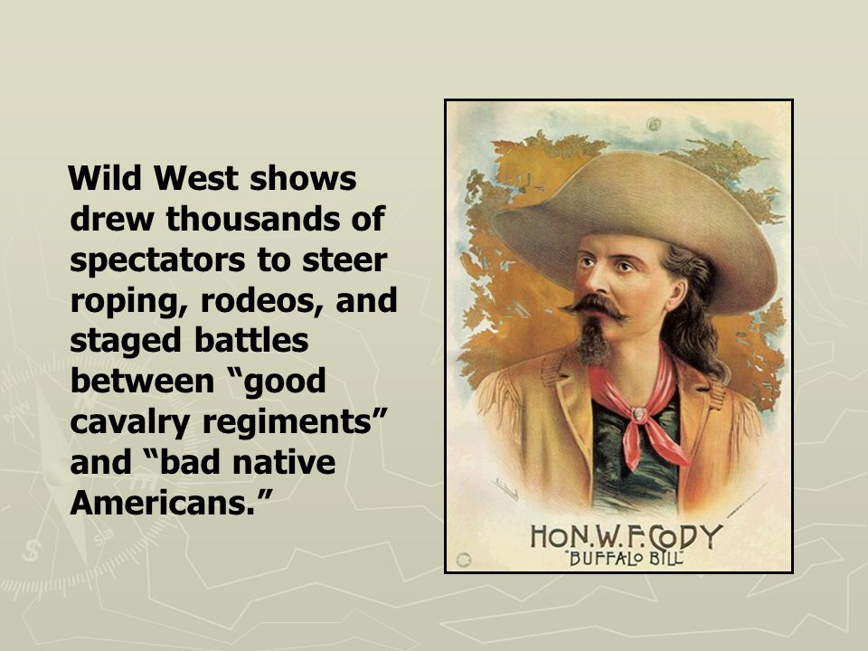 """Wild West shows drew thousands of spectators to steer roping, rodeos, and staged battles between """"good cavalry regiments"""" and """"bad native Americans."""""""