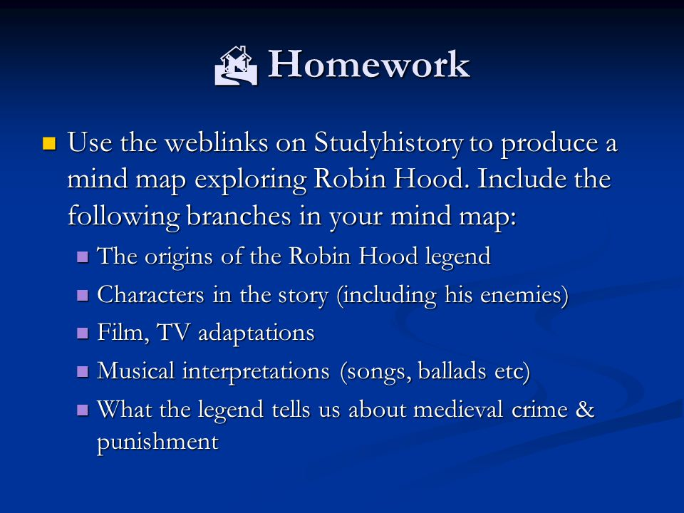  Homework Use the weblinks on Studyhistory to produce a mind map exploring Robin Hood.