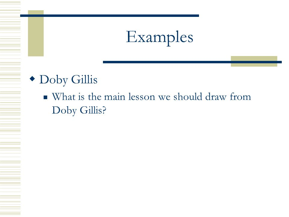 Examples  Doby Gillis What is the main lesson we should draw from Doby Gillis?