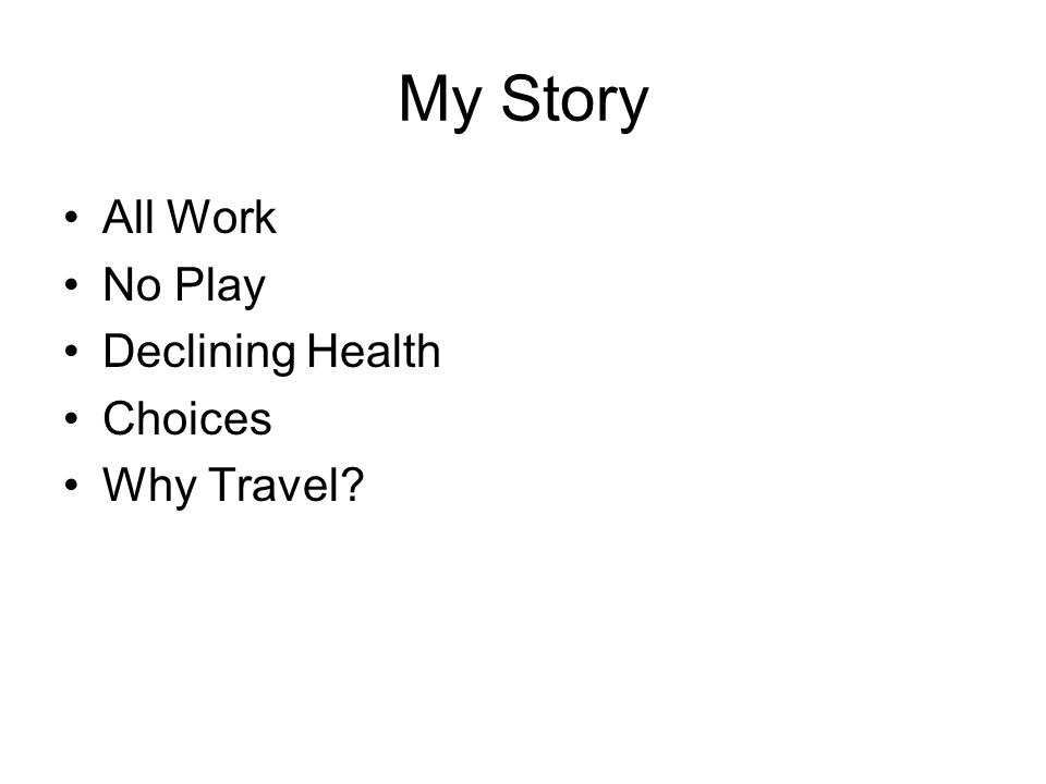 My Story All Work No Play Declining Health Choices Why Travel