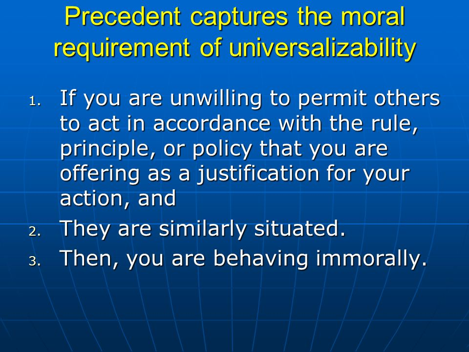 Precedent captures the moral requirement of universalizability 1.