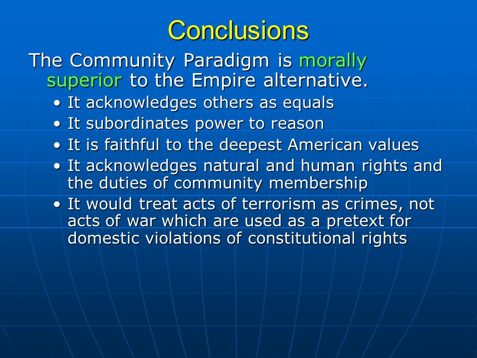Conclusions The Community Paradigm is morally superior to the Empire alternative.