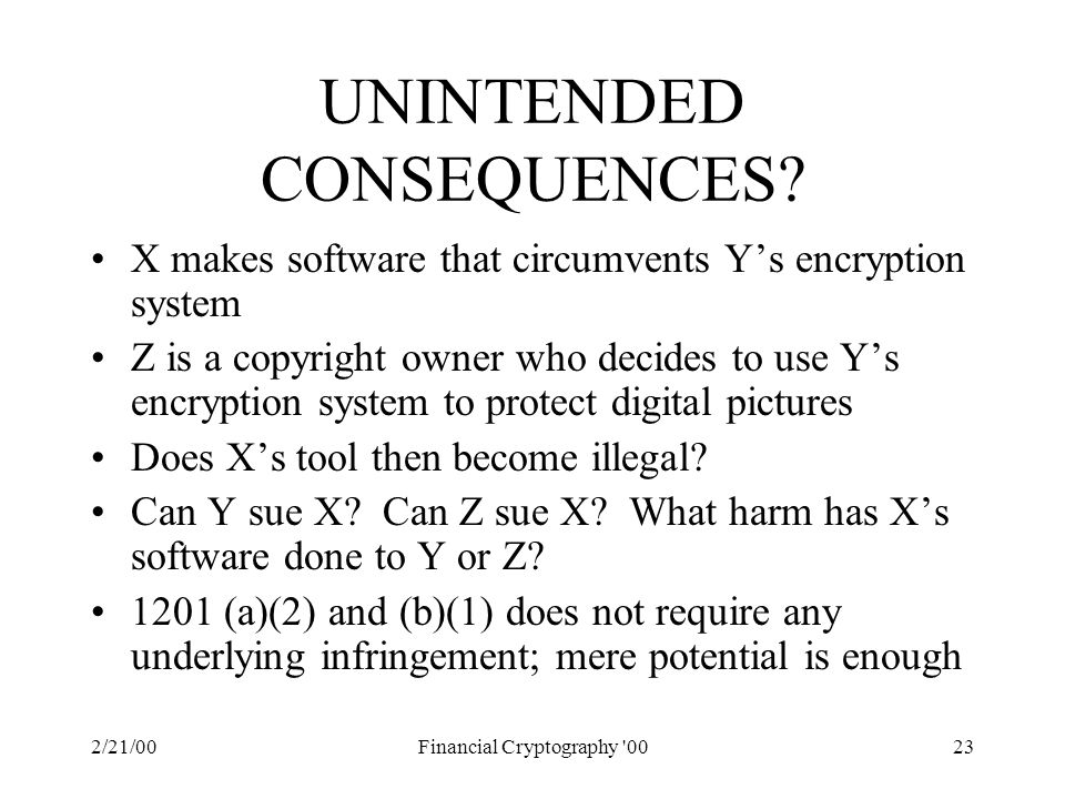 2/21/00Financial Cryptography 0023 UNINTENDED CONSEQUENCES.