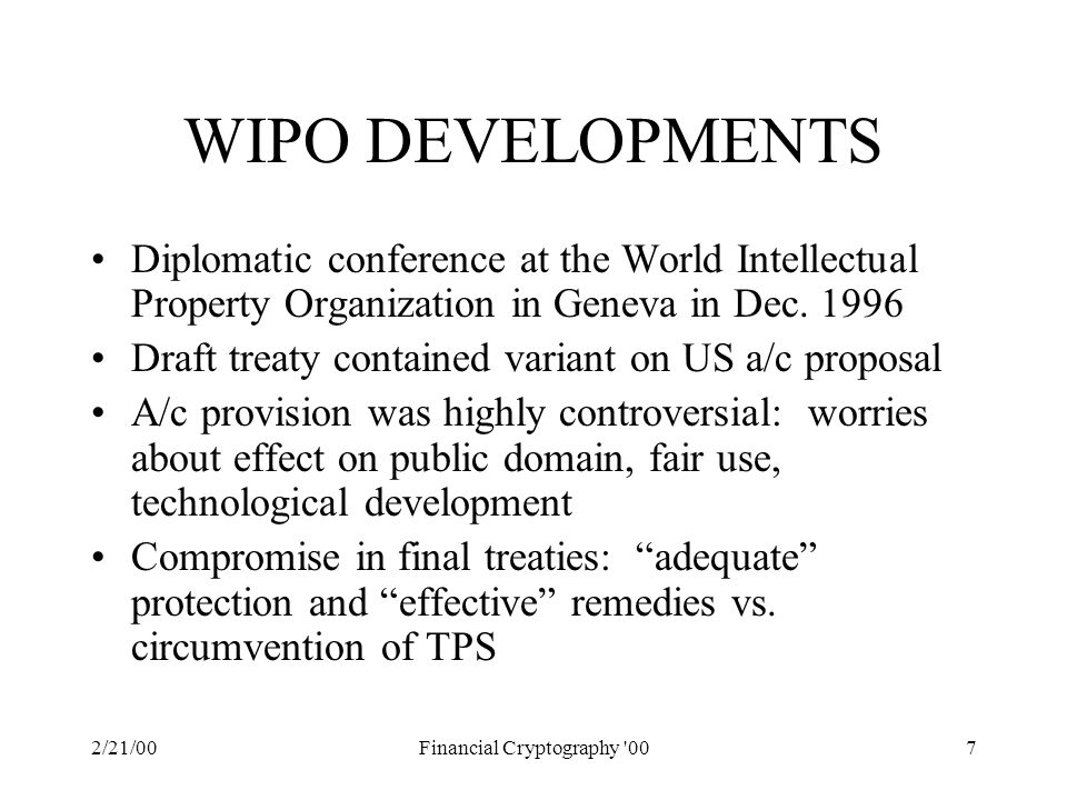 2/21/00Financial Cryptography '007 WIPO DEVELOPMENTS Diplomatic conference at the World Intellectual Property Organization in Geneva in Dec. 1996 Draf