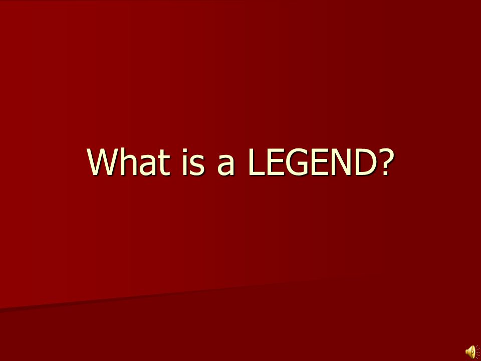 What is a LEGEND