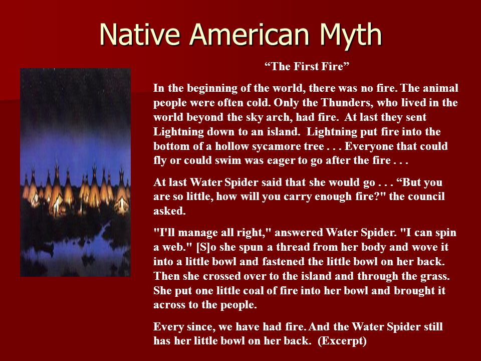 Native American Myth The First Fire In the beginning of the world, there was no fire.