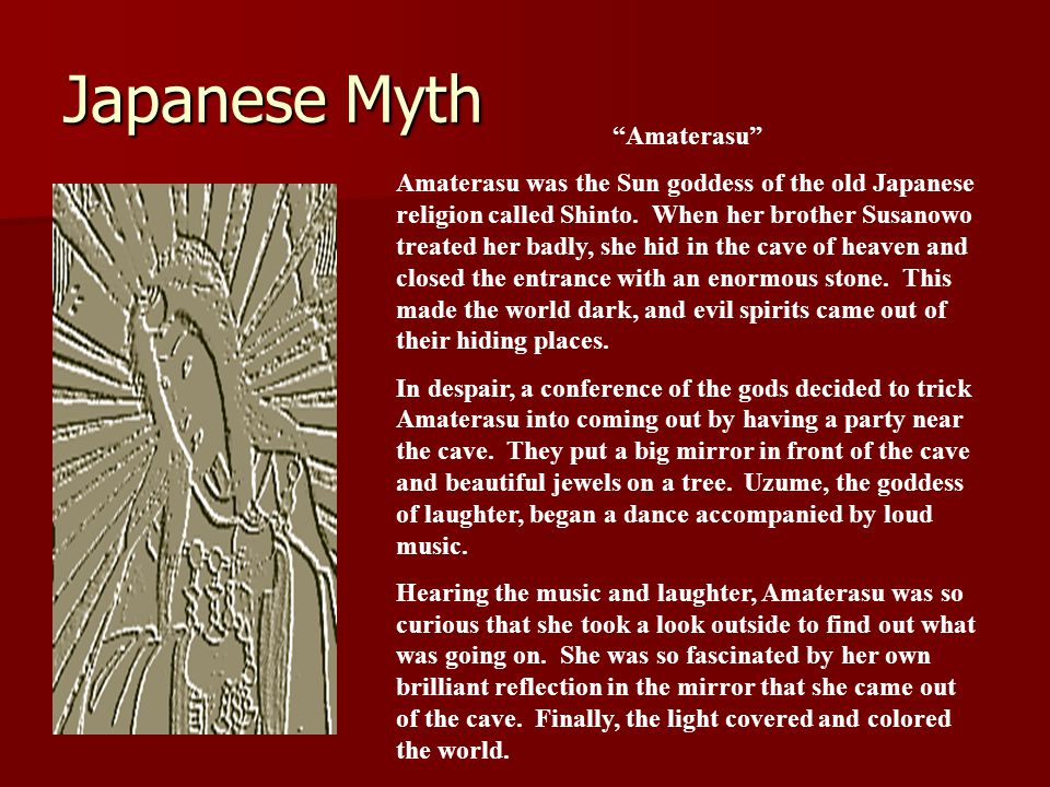 Japanese Myth Amaterasu Amaterasu was the Sun goddess of the old Japanese religion called Shinto.